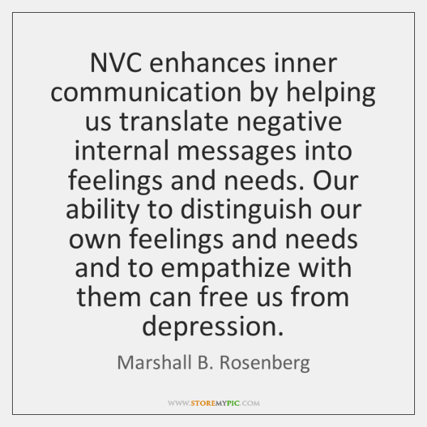 NVC enhances inner communication by helping us translate negative internal messages into ...