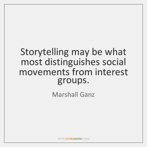 Storytelling may be what most distinguishes social movements from interest groups.