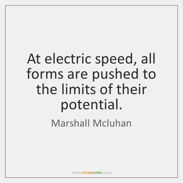 At electric speed, all forms are pushed to the limits of their ...