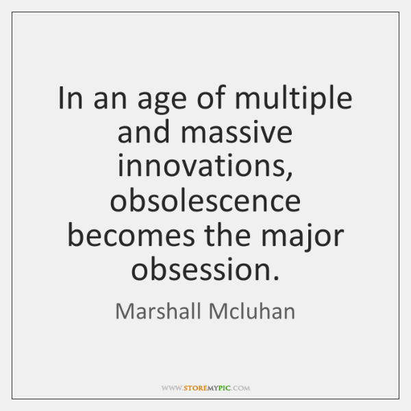 In an age of multiple and massive innovations, obsolescence becomes the major ...