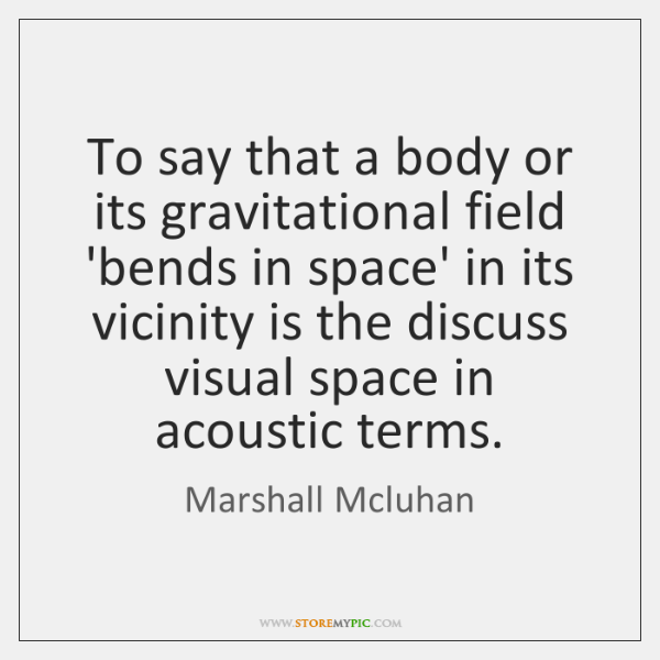 To say that a body or its gravitational field 'bends in space' ...