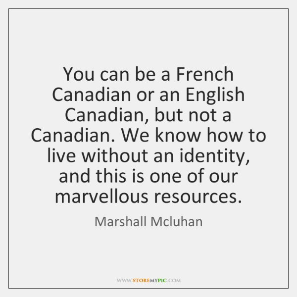 You can be a French Canadian or an English Canadian, but not ...