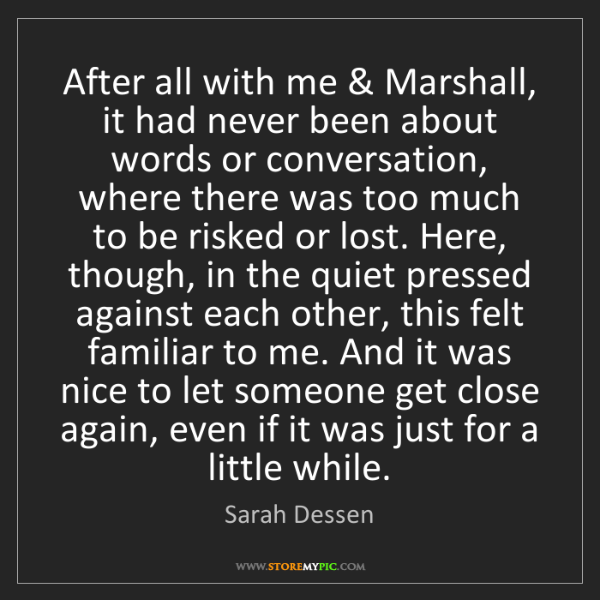 Sarah Dessen: After all with me & Marshall, it had never been about...