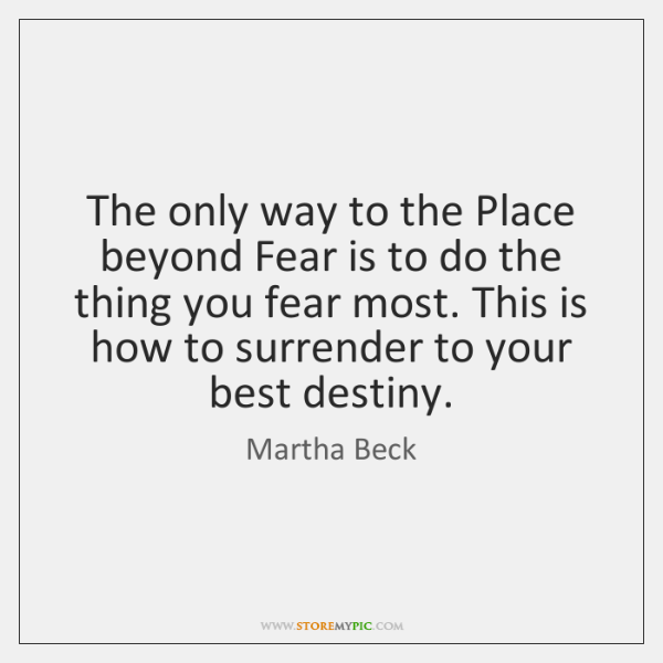 The only way to the Place beyond Fear is to do the ...