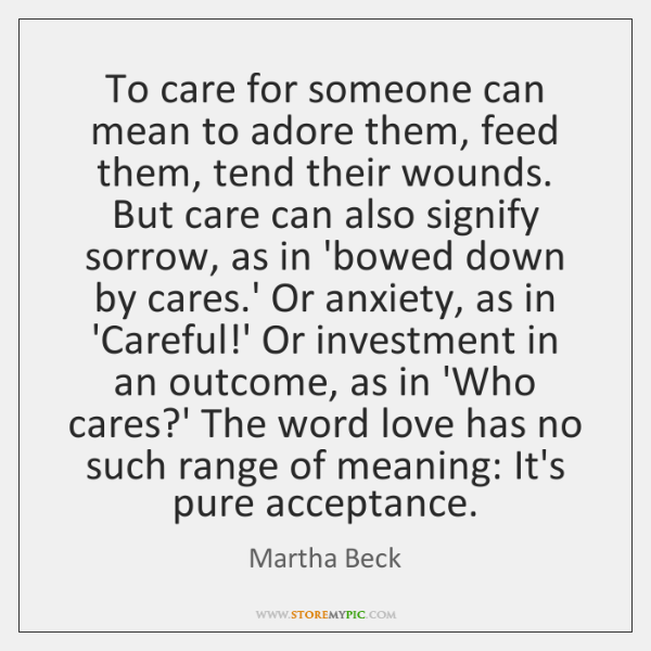 To care for someone can mean to adore them, feed them, tend ...