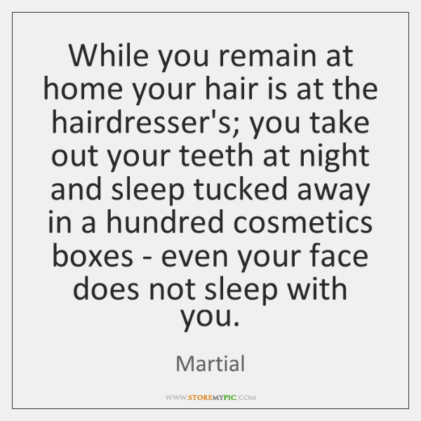 While you remain at home your hair is at the hairdresser's; you ...