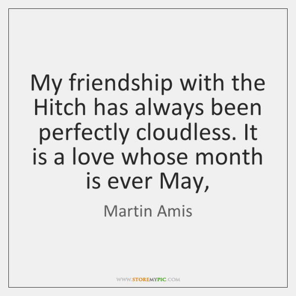 My friendship with the Hitch has always been perfectly cloudless. It is ...