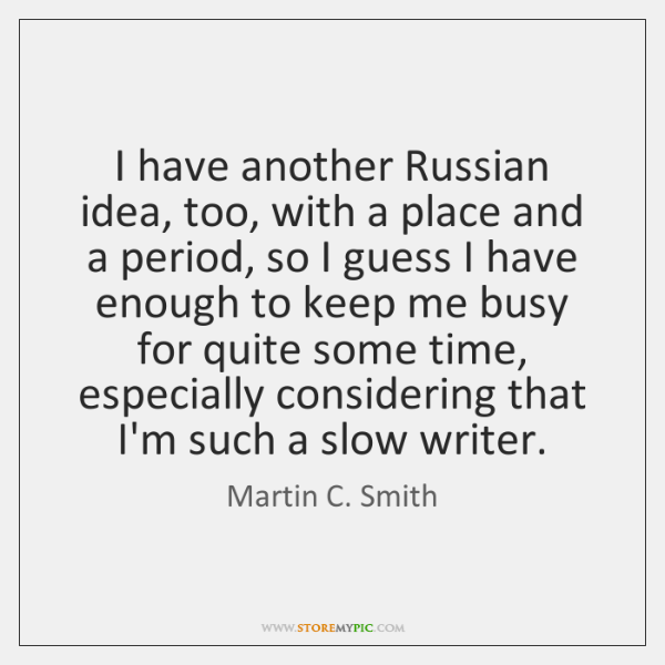 I have another Russian idea, too, with a place and a period, ...
