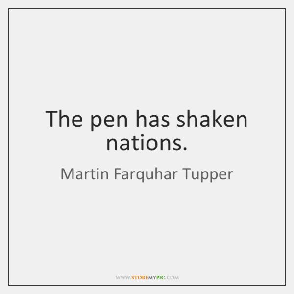 The pen has shaken nations.