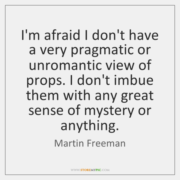 I'm afraid I don't have a very pragmatic or unromantic view of ...