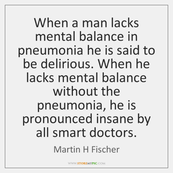 When a man lacks mental balance in pneumonia he is said to ...