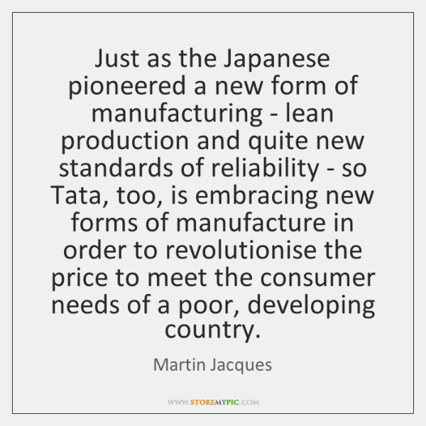 Just as the Japanese pioneered a new form of manufacturing - lean ...