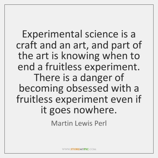 Experimental science is a craft and an art, and part of the ...