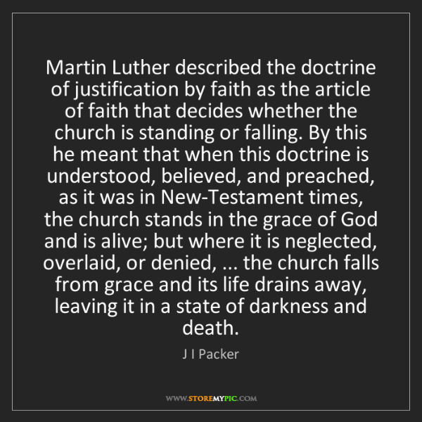J I Packer: Martin Luther described the doctrine of justification...