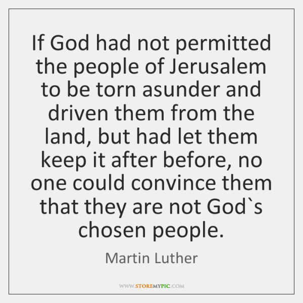 If God had not permitted the people of Jerusalem to be torn ...