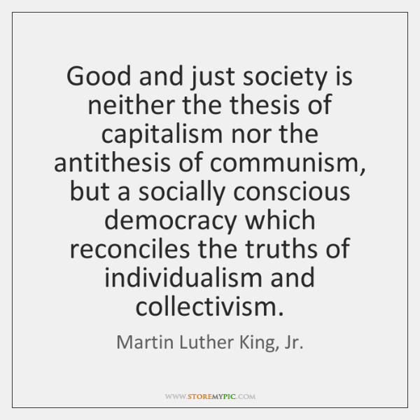 Good and just society is neither the thesis of capitalism nor the ...