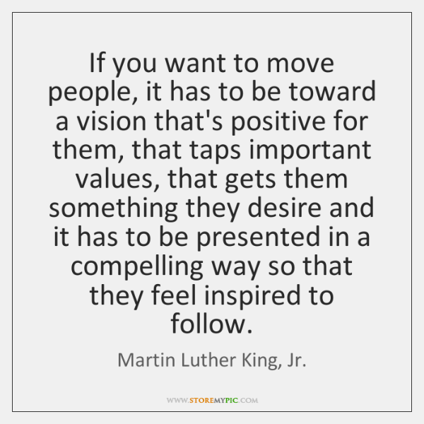 If you want to move people, it has to be toward a ...