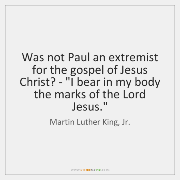 "Was not Paul an extremist for the gospel of Jesus Christ? - ""..."