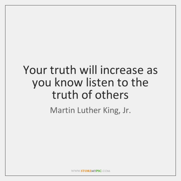 Your truth will increase as you know listen to the truth of ...