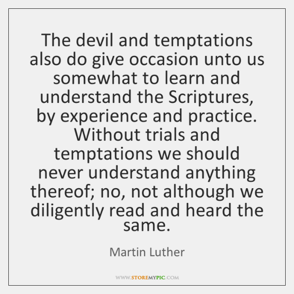 The devil and temptations also do give occasion unto us somewhat to ...