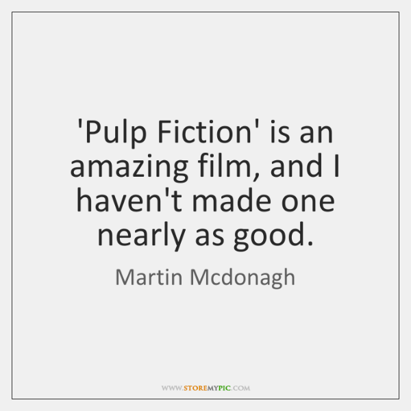 'Pulp Fiction' is an amazing film, and I haven't made one nearly ...
