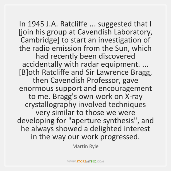 In 1945 J.A. Ratcliffe ... suggested that I [join his group at Cavendish ...