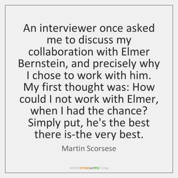 An interviewer once asked me to discuss my collaboration with Elmer Bernstein, ...