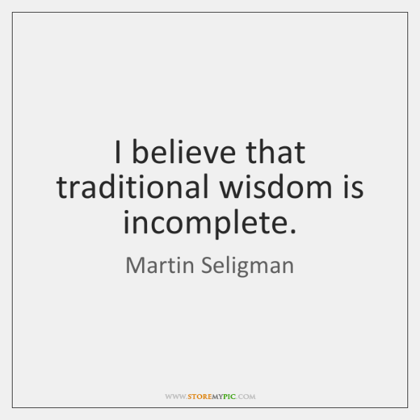 I believe that traditional wisdom is incomplete.
