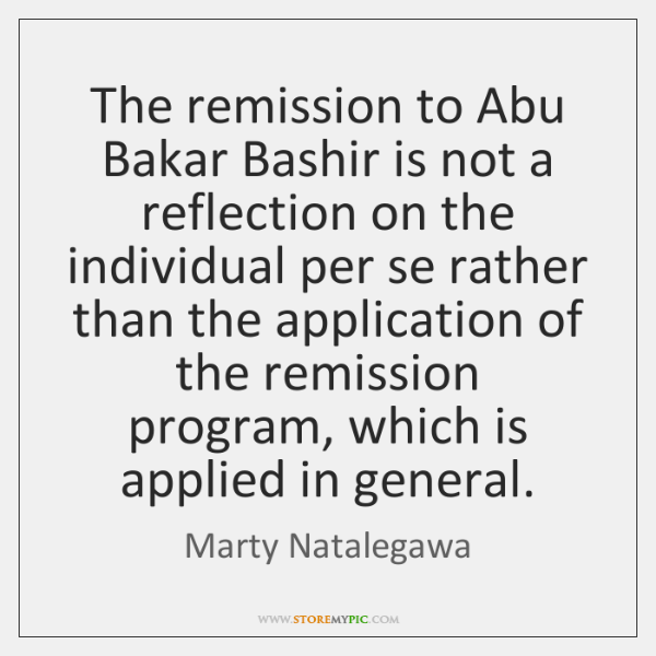The remission to Abu Bakar Bashir is not a reflection on the ...