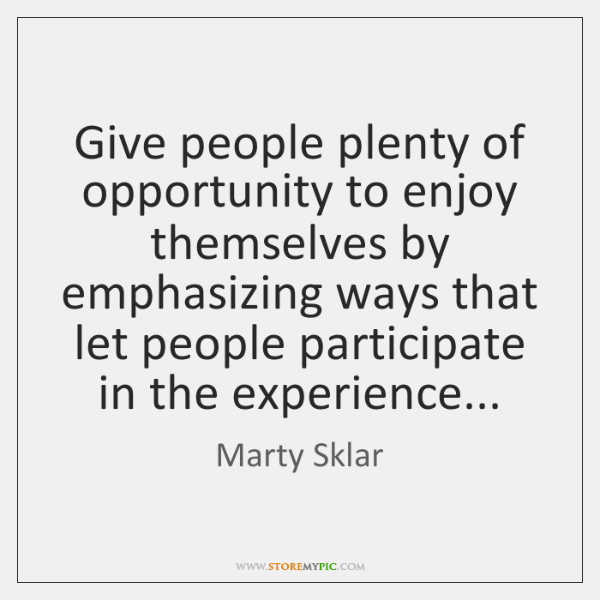 Give people plenty of opportunity to enjoy themselves by emphasizing ways that ...