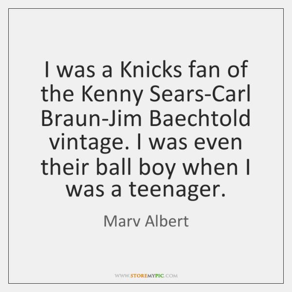 I was a Knicks fan of the Kenny Sears-Carl Braun-Jim Baechtold vintage. ...