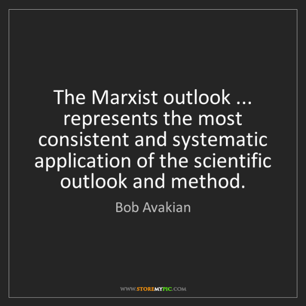 Bob Avakian: The Marxist outlook ... represents the most consistent...