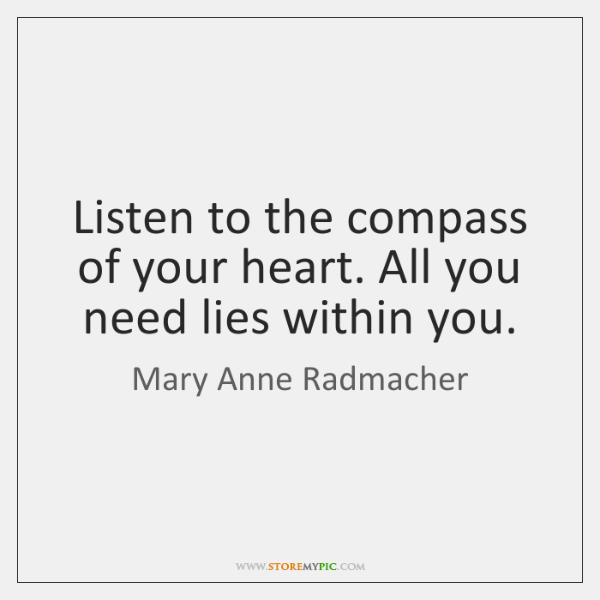 Listen to the compass of your heart. All you need lies within ...