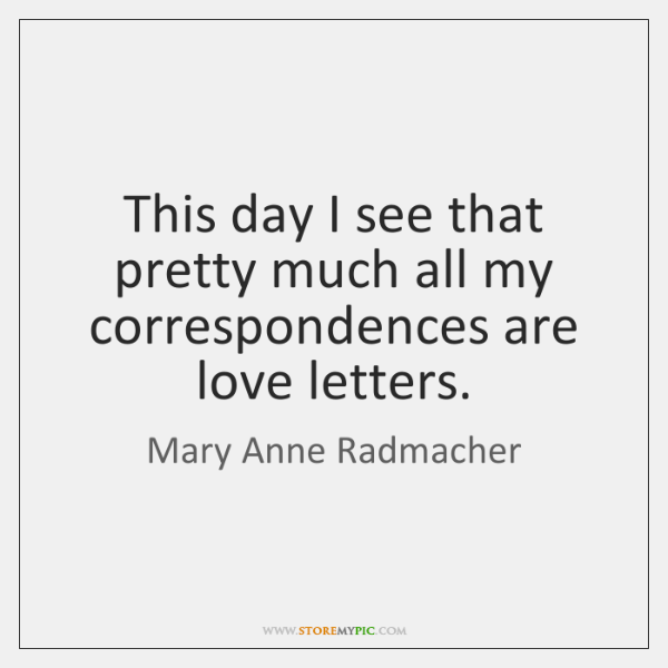 This day I see that pretty much all my correspondences are love ...