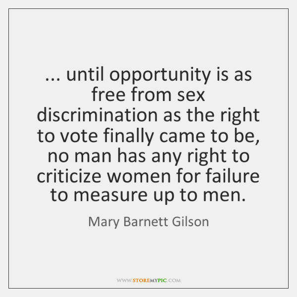 ... until opportunity is as free from sex discrimination as the right to ...
