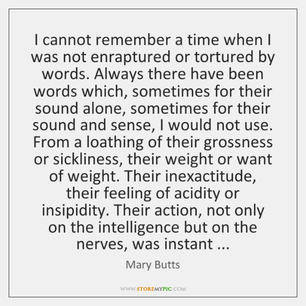 I cannot remember a time when I was not enraptured or tortured ...