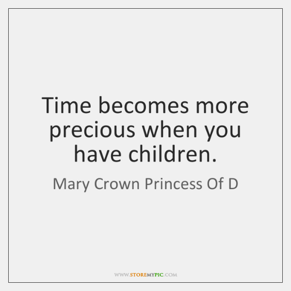 Time becomes more precious when you have children.