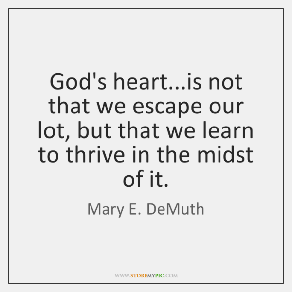 God's heart...is not that we escape our lot, but that we ...