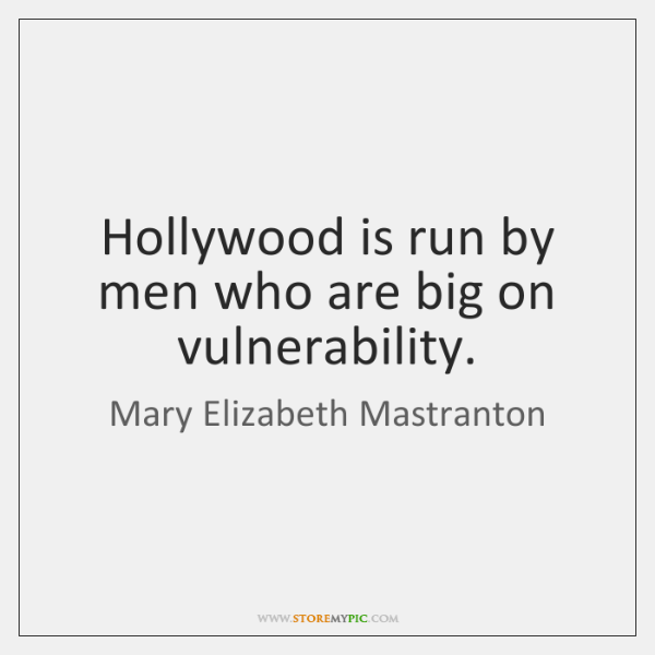 Hollywood is run by men who are big on vulnerability.