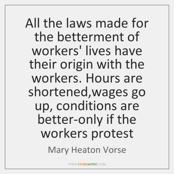All the laws made for the betterment of workers' lives have their ...