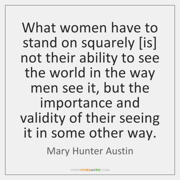 What women have to stand on squarely [is] not their ability to ...