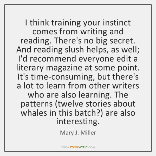 I think training your instinct comes from writing and reading. There's no ...