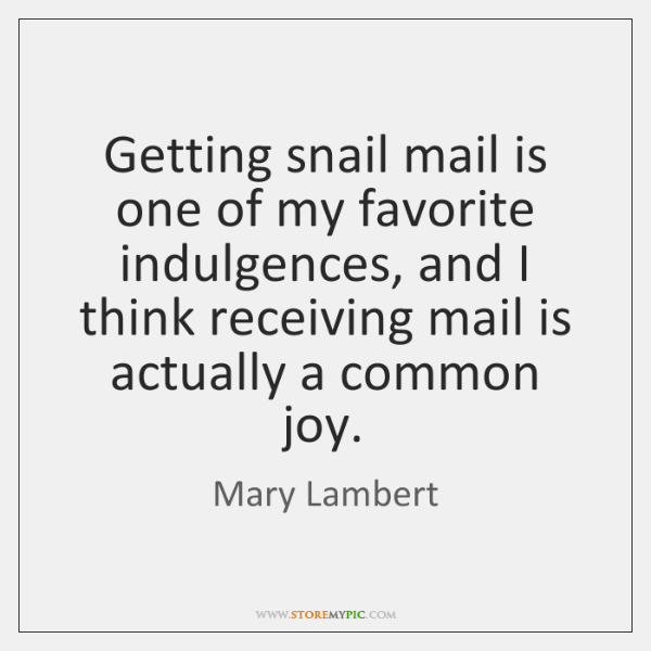 Getting snail mail is one of my favorite indulgences, and I think ...