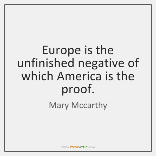 Europe is the unfinished negative of which America is the proof.
