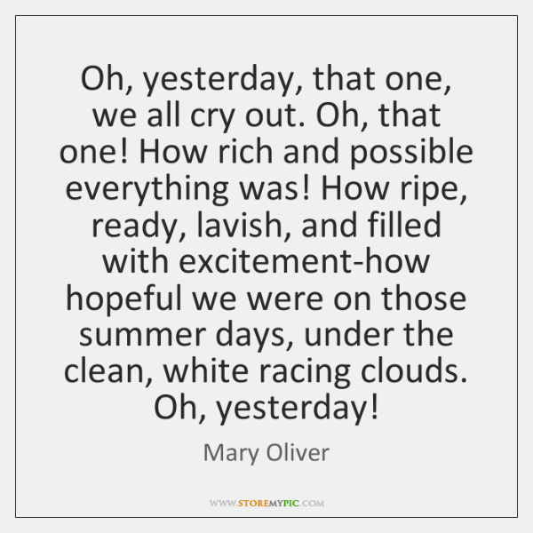 Oh, yesterday, that one, we all cry out. Oh, that one! How ...