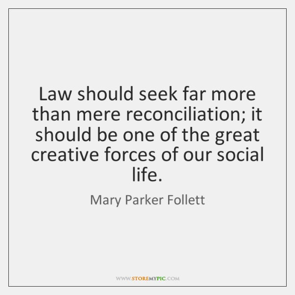 Law should seek far more than mere reconciliation; it should be one ...