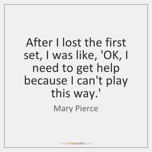 After I lost the first set, I was like, 'OK, I need ...