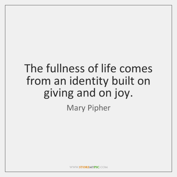 The fullness of life comes from an identity built on giving and ...