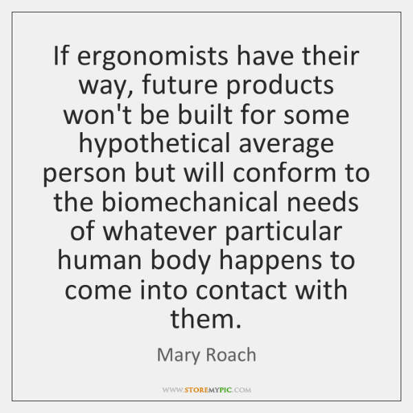 If ergonomists have their way, future products won't be built for some ...