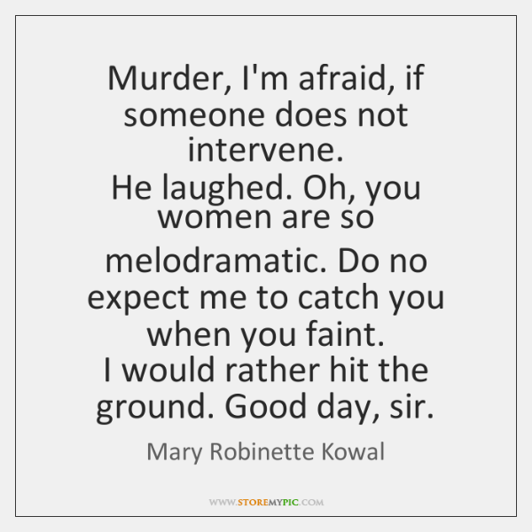 Murder, I'm afraid, if someone does not intervene.   He laughed. Oh, you ...
